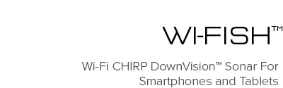Wi-fish - Wi-Fi CHIRP DownVision Sonar For SmartPhones and Tablets | Raymarine - A Brand by FLIR